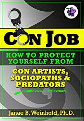 How To Protect Yourself from Con Artists, Sociopaths & Predators (Con Job ebook series 3)