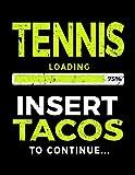 Tennis Loading 75% Insert Tacos To Continue: Tennis Notebook Journal - Dartan Creations, Tara Hayward