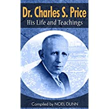 Dr. Charles S. Price - His Life and Teachings (English Edition)