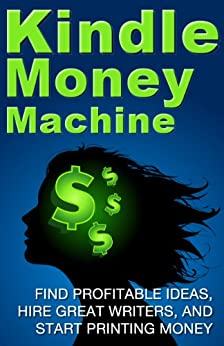 Kindle Money Machine: Find profitable ideas, hire great writers, and start printing money. (How To Make Money With Kindle, How To Sell eBooks) (English Edition) von [Deep Cove Publishing]