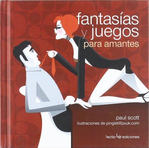Fantasías y juegos para amantes (Pequeños libros para grandes ideas)
