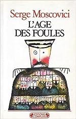 L'âge des foules - Un traité historique de psychologie des masses de Serge Moscovici
