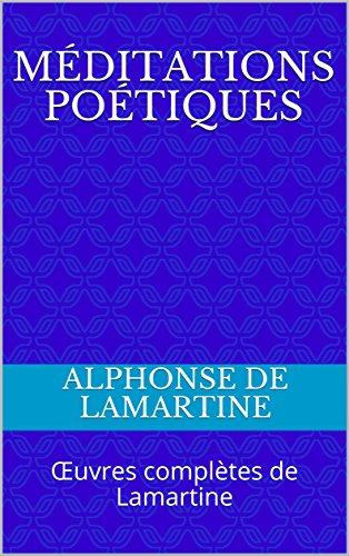 Méditations poétiques: Œuvres complètes de Lamartine