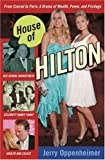 House of Hilton: From Conrad to Paris: A Drama of Wealth, Power, and Privilege by Jerry Oppenheimer (2006-11-07)