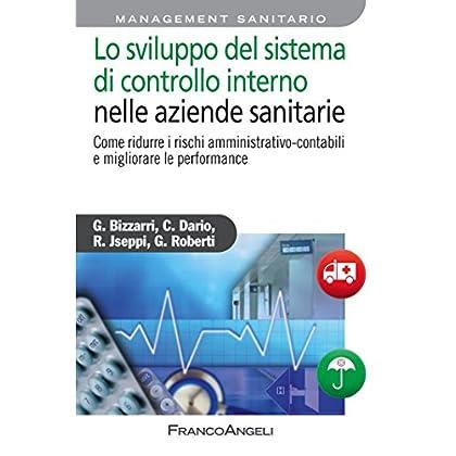 Lo Sviluppo Del Sistema Di Controllo Interno Nelle Aziende Sanitarie. Come Ridurre I Rischi Amministrativo-Contabili E Migliorare Le Performance (Azienda Moderna Vol. 802)