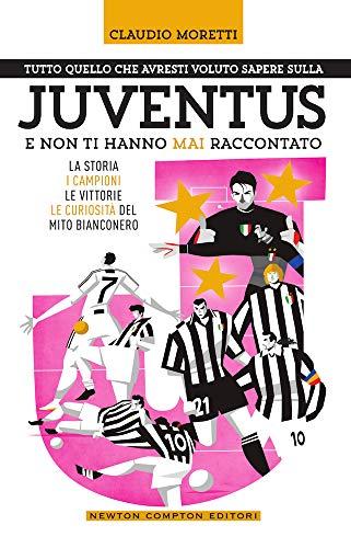Tutto quello che avresti voluto sapere sulla Juventus e non ti hanno mai raccontato