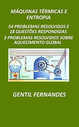 MÁQUINAS TÉRMICAS E ENTROPIA: 57 PROBLEMAS RESOLVIDOS E 18 QUESTÕES RESPONDIDAS (Portuguese Edition) por GENTIL FERNANDES