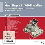 Lehrerbegleitmaterial Grundlagen in 3-D-Modellen: Technische Kommunikation - Fachzeichnen - Arbeitsplanung - Metall