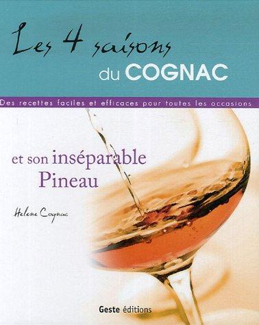Les 4 saisons du Cognac et son inséparable Pineau : Des recettes faciles et efficaces pour toutes les occasions par Hélène Cognac