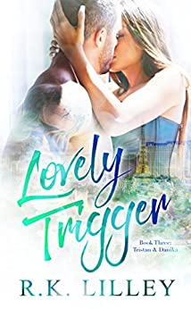 Lovely Trigger (Tristan & Danika Book 3) (English Edition) di [Lilley, R.K.]