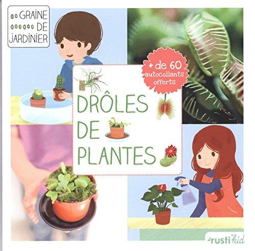 Drôles de plantes ! : carnivores, cactées et compagnie