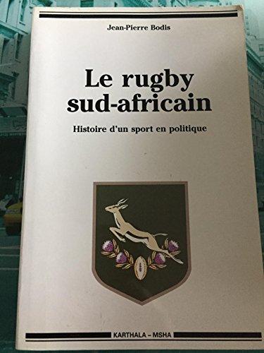Le Rugby sud-africain : Histoire d'un sport en politique par Jean-Pierre Bodis
