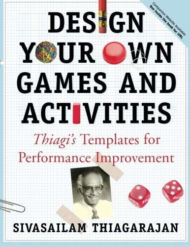 Design Your Own Games and Activities: Thiagi's Templates for Performance Improvement [With CDROM]