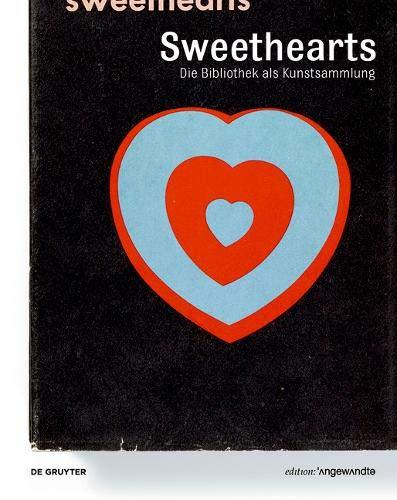 Sweethearts - Die Bibliothek als Kunstsammlung: Künstlerbücher und Künstlerpublikationen aus der Bibliothek der Angewandten (Edition Angewandte)