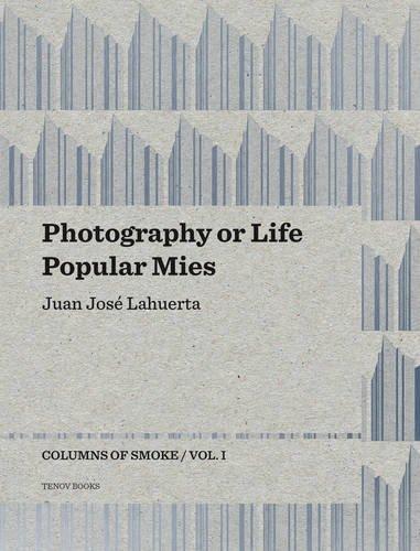 Photography or Life / Popular Mies: Columns of Smoke / Vol I. por Juan José Lahuerta