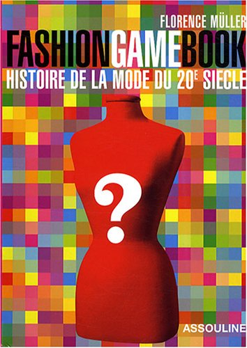 Fashion Game Book : Histoire de la mode du XXe siècle par Florence Müller