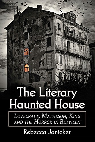 The Literary Haunted House: Lovecraft, Matheson, King and the Horror in Between por Rebecca Janicker
