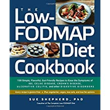 The Low-FODMAP Diet Cookbook: 150 Simple, Flavorful, Gut-Friendly Recipes to Ease the Symptoms of IBS, Celiac Disease, Crohn's Disease, Ulcerative Colitis, and Other Digestive Disorders by Sue Shepherd PhD (2014-07-15)