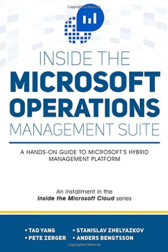 Inside the Microsoft Operations Management Suite: A hands-on guide to Microsoft's hybrid management platform