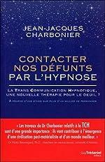 Contacter nos défunts par l'hypnose - La Trans Communication Hypnotique : une nouvelle thérapie pour le deuil de Jean-Jacques Charbonier