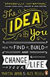 The Idea in You: How to Find It, Build It, and Change Your Life by Martin Amor (2016-05-26)