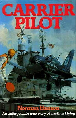 Carrier Pilot: Unforgettable True Story of Wartime Flying