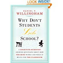 Why Don′t Students Like School?: A Cognitive Scientist Answers Questions About How the Mind Works and What It Means for the Classroom