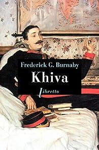 Khiva au galop vers les cités interdites par  Frederick G. Burnaby