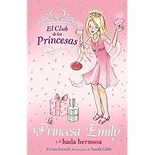 La Princesa Emily y el hada hermosa (Literatura Infantil (6-11 Años) - El Club De Las Princesas)