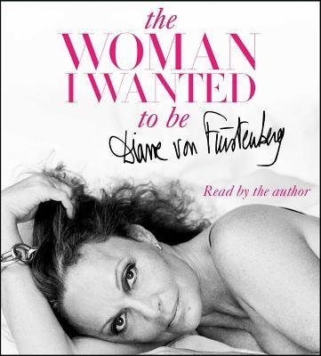 the-woman-i-wanted-to-be-author-diane-von-furstenberg-published-on-october-2014