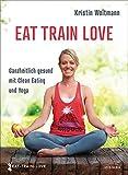 EAT TRAIN LOVE: Ganzheitlich gesund mit Clean Eating und Yoga Bild