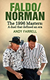 Faldo/Norman: The 1996 Masters: A Duel that Defined An Era