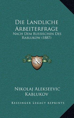 Die Landliche Arbeiterfrage: Nach Dem Russischen Des Rablukow (1887)