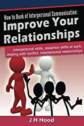How to book of Interpersonal Communication: Improve Your Relationships (How to Books) (Volume 3) by J H Hood (2013-09-07)