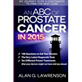 An ABC of Prostate Cancer in 2015: My Journey over 4 Continents to Find the Best Cure