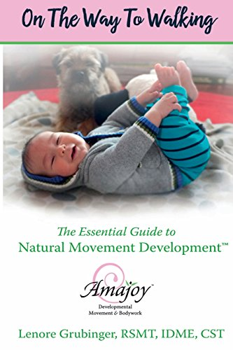 On the Way to Walking: The Essential Guide to Natural Movement Development por Lenore Grubinger RSMT