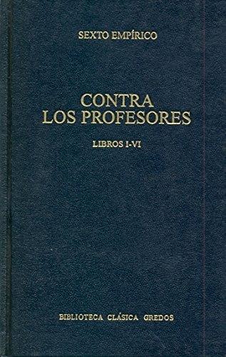 Contra Los Profesores - Libro I - VI (Biblioteca Clasica Gredos/ Gredos Classic Library) by Sexto Empirioco (1997-08-06)