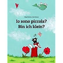 Io sono piccola? Bin ich klein?: Libro illustrato per bambini: italiano-tedesco (Edizione bilingue) (Italian Edition)