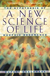 A New Science of Life: The Hypothesis of Morphic Resonance by Rupert Sheldrake (1995-03-01)