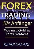 Forex Trading für Anfänger: Wie man Held in Forex Verdient, Vermeiden Sie die ersten Fehler und fangen Sie an, ein erfolgreicher Trader zu werden, Trader mit mehr als 40 Jahren Erfahrung
