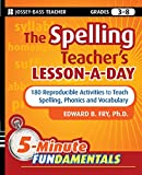 The Spelling Teacher′s Lesson–a–Day: 180 Reproducible Activities to Teach Spelling, Phonics, and Vocabulary (JB–Ed: 5 Minute FUNdamentals)