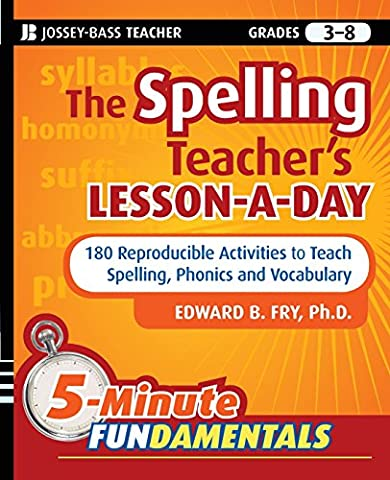 The Spelling Teacher's Lesson-a-day: 180 Reproducible Activities to Teach Spelling, Phonics, and Vocabulary (JB–Ed: 5 Minute
