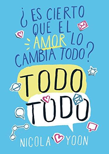 Todo todo: ¿Es cierto que el amor lo cambia todo? (Best Seller (sm)) por Nicola Yoon