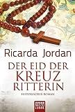 Der Eid der Kreuzritterin: Historischer Roman: Historischer Liebesroman von Jordan. Ricarda (2012) Taschenbuch