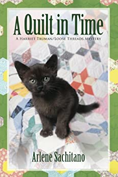 A Quilt in Time (A Harriet Truman/Loose Threads Mystery Book 7) by [Sachitano, Arlene]