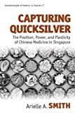 Capturing Quicksilver: The Position, Power, and Plasticity of Chinese Medicine in Singapore
