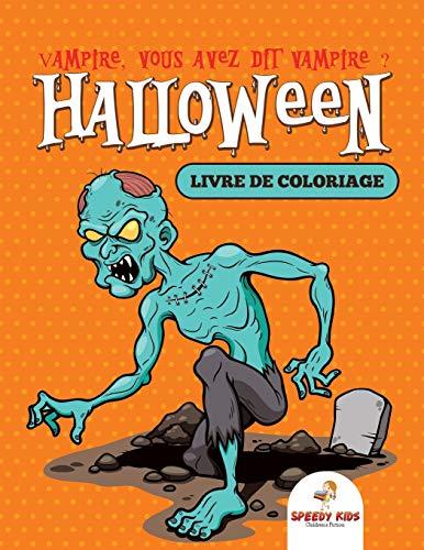 Vampire, vous avez dit vampire ? : Livre de coloriage Halloween