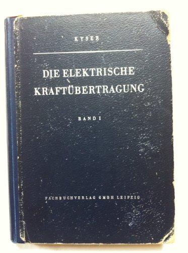 Die elektrische Kraftübertragung. Bd. 1. Strombedarf und -deckung, Stromerzeuger für Gleichstrom und Wechselstrom, elektrischer Aufbau, Arbeitsweise und Betriebsbedingungen -