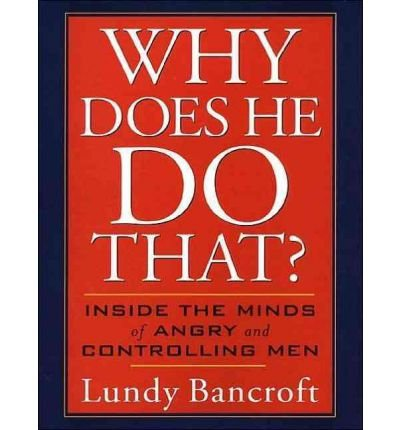[Why Does He Do That?: Inside the Minds of Angry and Controlling Men] (By: Lundy Bancroft) [published: June, 2011]