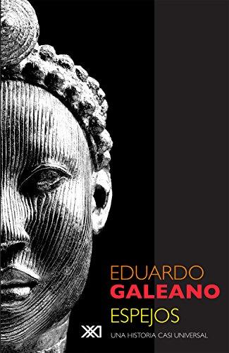 Espejos: Una historia casi universal (La creación literaria) por Eduardo Galeano